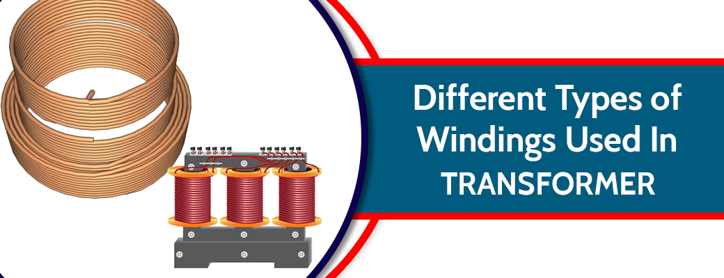 Different Types of Windings Used In Transformer |
